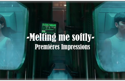 [Premières Impressions] Melting me softly  날 녹여주오 (eps 1 à 3)