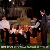 "Série culte : l'éternelle jeunesse de ""Friends"" - Le Journal du week-end 