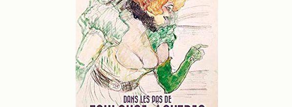 Dans les pas de Toulouse-Lautrec, nuits de la Belle Époque - Alain Vircondelet
