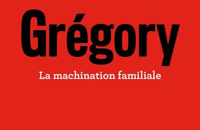 Gregory, la machination familiale