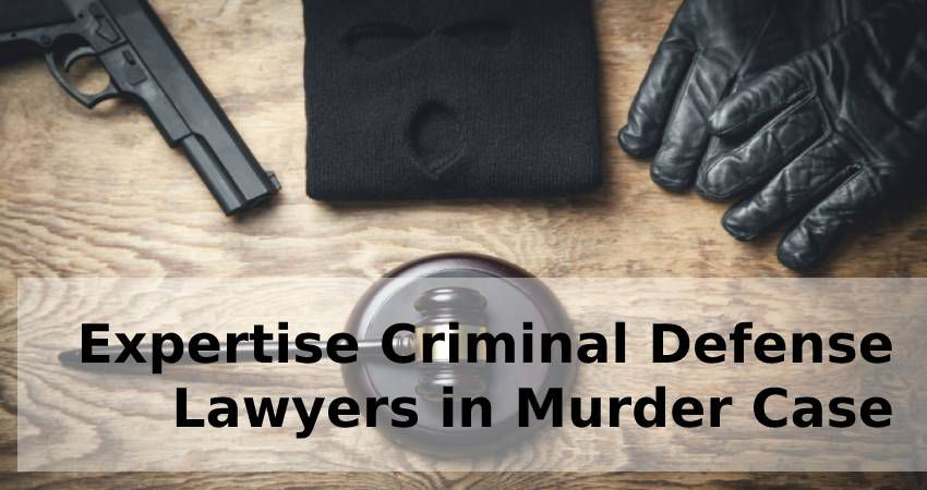 Expertise Criminal Defense Lawyers in Murder Case