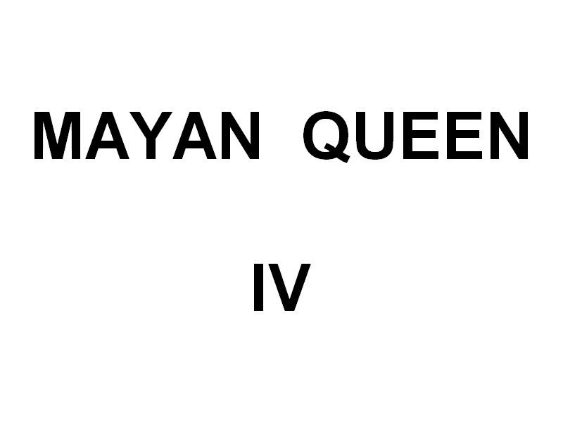 MAYAN QUEEN   IV ,  photos de 2014 / 2019
