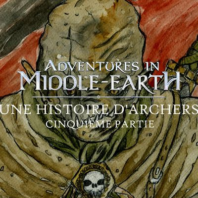 CR Adventures in Middle-Earth : Une histoire d'archers (05)