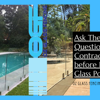 Ask These 5 Questions to a Contractor before Installing Glass Pool Fence