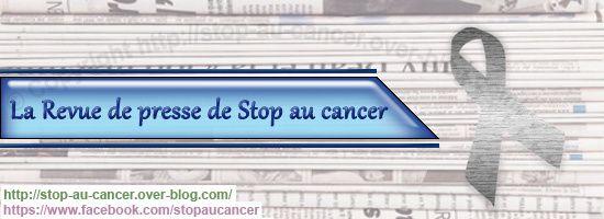 Stop au cancer, la revue de presse S18