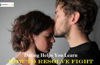 Dating Helps You Learn How To Resolve Fight