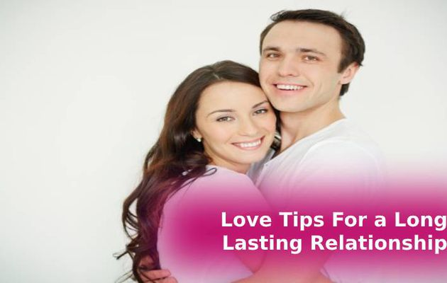 Love Tips For a Long Lasting Relationship