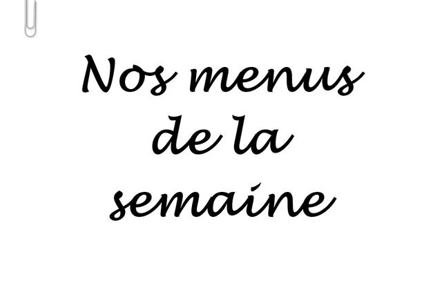 MENUS DE LA SEMAINE. #123 (+ TABLEAU)