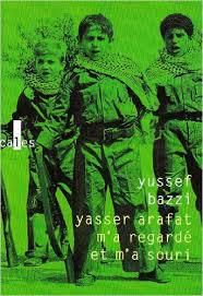 Yasser Arafat m'a regardé et m'a souri - Yussef Bazzi - Traduction et postface de Mathias Enard