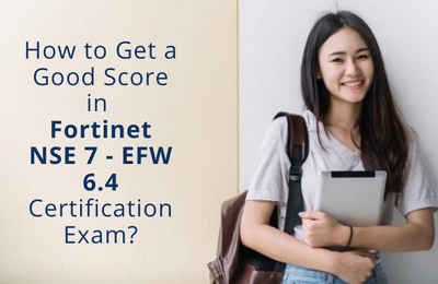 Most Effective Fortinet NSE 7 - EFW 6.4 Certification Study Guide