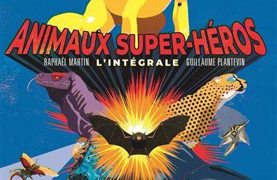 Animaux super-héros, l'intégrale de Raphaël Martin et Guillaume Plantevin