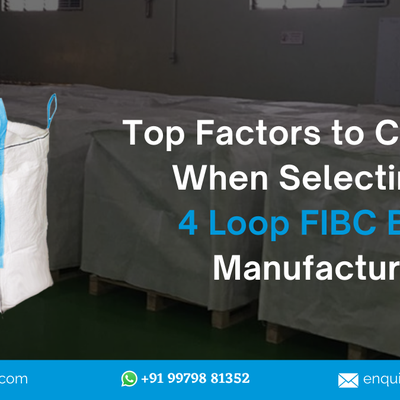 Top Factors to Consider When Selecting 4 Loop FIBC Bags Manufacturer