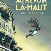 Au revoir là-haut. Pierre LEMAITRE et Christian DE METTER - 2015 (BD) - VIVRELIVRE