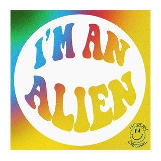 ModernOriginal ~ I'm An Alien