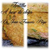tortilla à base de chips de Jean-François Piège - La cuisine de cécé