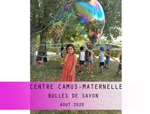 CENTRE CAMUS-MATERNELLE-BULLES DE SAVON-AOUT 2020