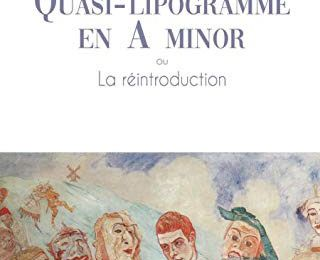 Quasi-lipogramme en A minor ou La réintroduction / Emmanuel Glais