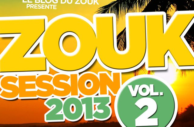 [ZOUK] ZOUK SESSION 2013 VOLUME 2 Par LEBLOGDUZOUK DISPO SUR iTunes