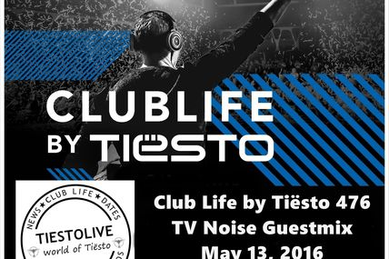 Club Life by Tiësto 476 - TV Noise Guestmix - May 13, 2016