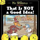 That Is NOT a Good Idea ! Mo WILLEMS - 2013 (Dès 3 ans)