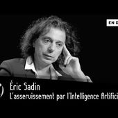 Éric Sadin : l'asservissement par l'Intelligence Artificielle ? [EN DIRECT]