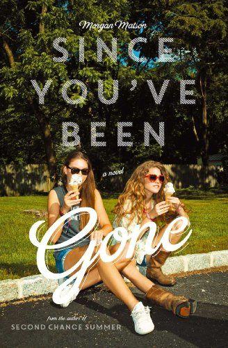 Since you've been gone : le nouveau roman de Morgan Matson.