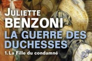 La Guerre des duchesses, tome 1 : la fille du condamné de Juliette Benzoni