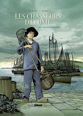 Les chasseurs d'écume, tome 1 : 1901, Premières sardines - François Debois et Serge Fino