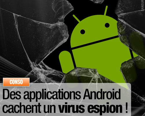 Des applications Android cachent un virus espion !