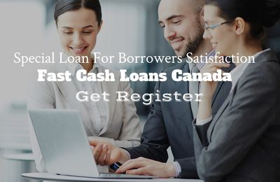 Fast Cash Loans Canada- Special Loan For Borrowers Satisfaction