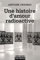 Une histoire d'amour radioactive / Antoine Chainas