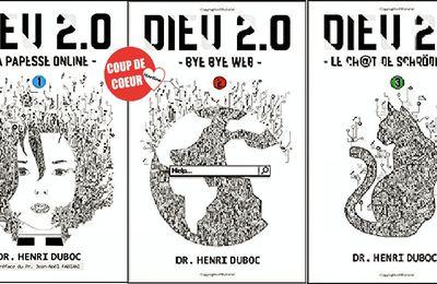 *DIEU 2.0 * T1: La papesse online - T2: Bye Bye Web - T3: Le ch@t de Schrödinger* Dr Henri Duboc* Beta Publisher* par Martine Lévesque*