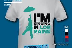 T-shirt France: Lorraine - I'm singing in Lorraine.