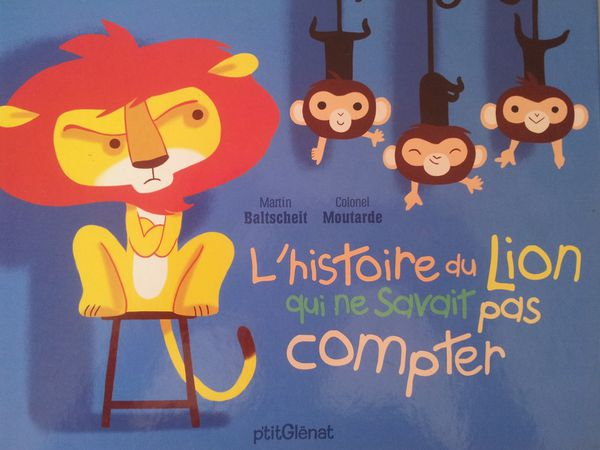 L'Histoire du Lion qui ne savait pas compter. Martin Baltscheit (dès 4 ans)