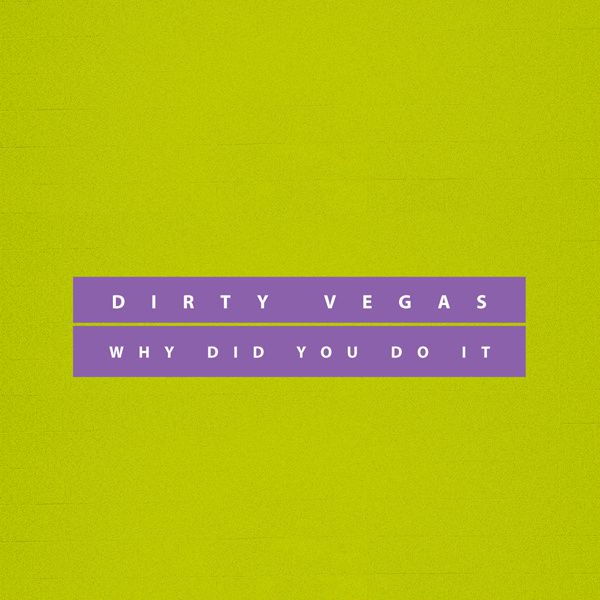 #Découverte #FeelGood - Dirty Vegas - why did you do it