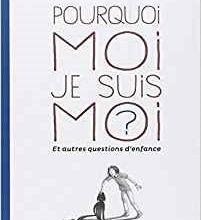 Pourquoi moi je suis moi ? Et autres questions d'enfance / Pierre Péju et Sandrine Martin