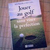 JOUER AU GOLF SANS VISER LA PERFECTION - Bob ROTELLA -