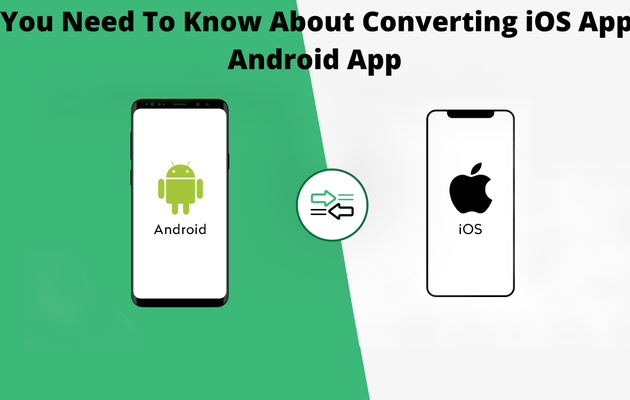 All You Need To Know About Converting iOS App To Android App