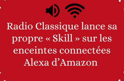 Streaming / Media : Radio Classique arrive sur l'enceinte connectée d'Amazon
