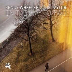 JOHN TAYLOR-KENNY WHEELER « On The Way to Two »