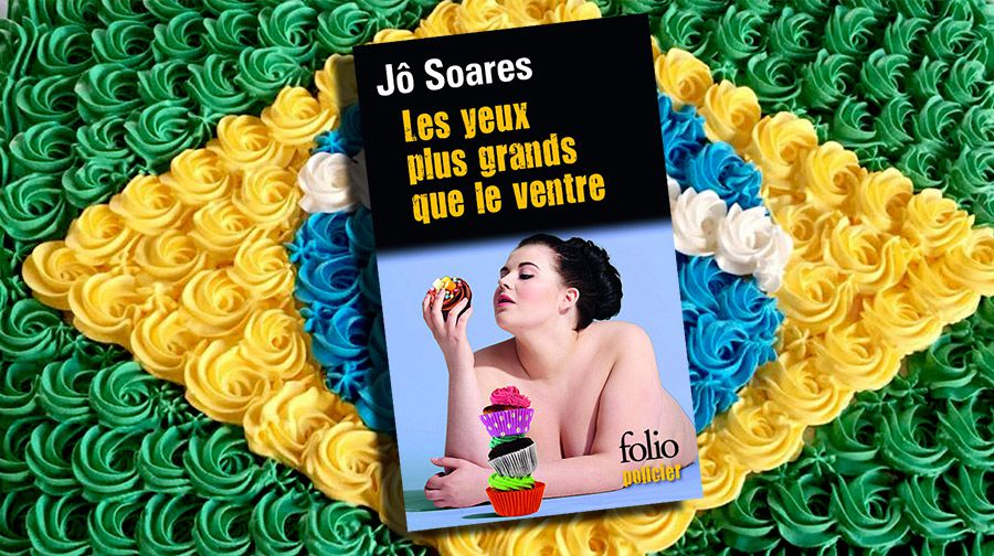 📚 JÔ SOARES - LES YEUX PLUS GRANDS QUE LE VENTRE (AS ESGANADAS, 2011)