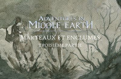 CR Adventures in Middle-Earth : Marteaux et enclumes (03)