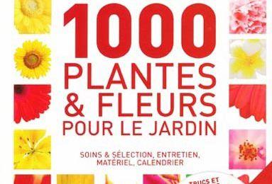 1000 PLANTES ET FLEURS POUR LE JARDIN