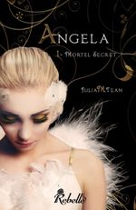 ¤ Angela, Tome 1 : Mortel Secret, de Julia M. Tean ¤