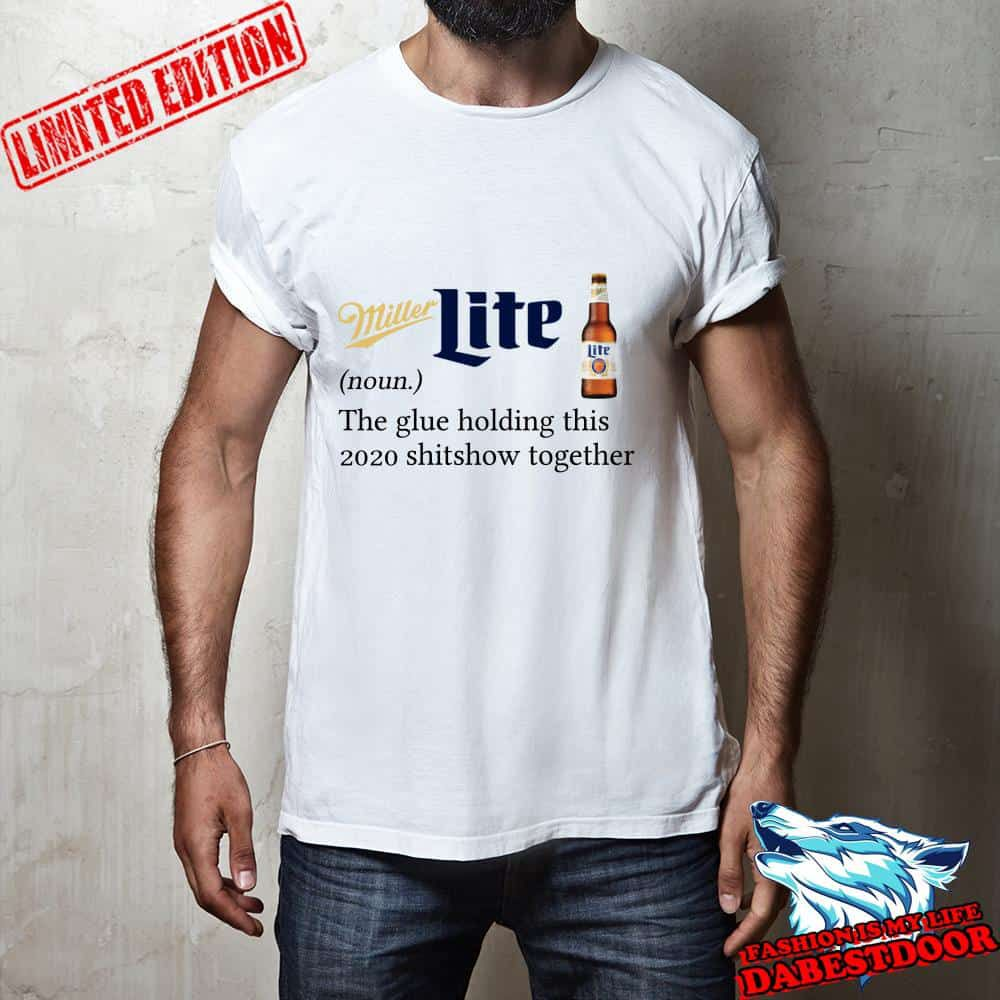 Miller Lite definition The glue holding this 2020 shitshow together shirt, hoodie, sweater
