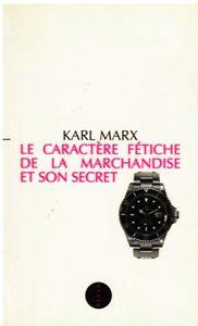 CARACTÈRE FÉTICHE de la MARCHANDISE. Extraits et liens.
