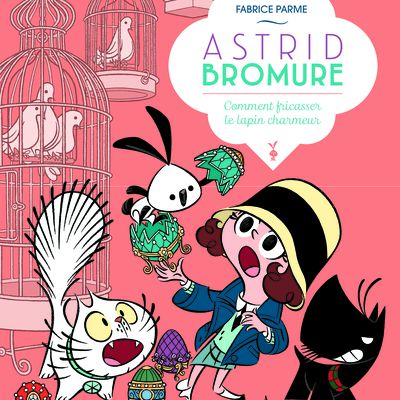 Astrid Bromure. 06. Comment fricasser le lapin charmeur
