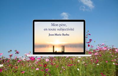 Mon père, en toute subjectivité - Jean-Marie Barbu