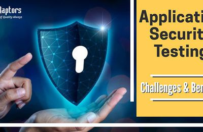 Challenges And Business Benefits Of Application Security Testing