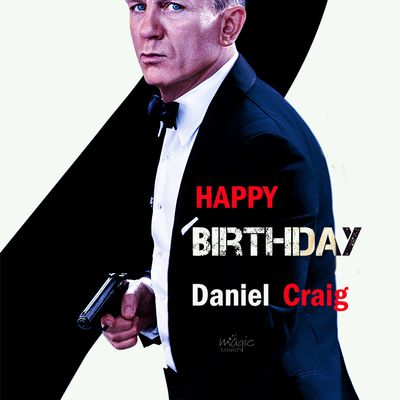 Happy Birthday James Bond - Daniel Wroughton Craig